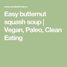 Easy butternut squash soup | Vegan, Paleo, Clean Eating