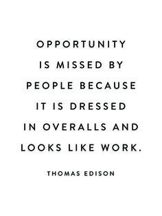Opportunity Art Print from Note to Self. Love the message: Opportunity is missed by people because it is dressed in overalls and looks like work. - Thomas Edison