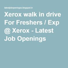 Xerox walk in drive For Freshers / Exp @ Xerox - Latest Job Openings