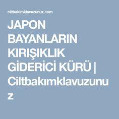 JAPON BAYANLARIN KIRIŞIKLIK GİDERİCİ KÜRÜ | Ciltbakımklavuzunuz Tips & Tricks, Anti Aging, Health And Beauty, Skin Care, Dns, Anonymous, Public, Yoga, Healthy