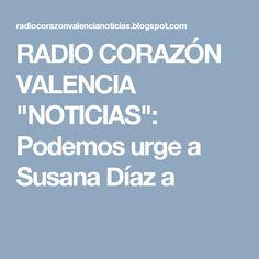 """RADIO CORAZÓN VALENCIA  """"NOTICIAS"""": Podemos urge a Susana Díaz a"""