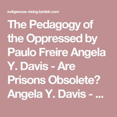 The Pedagogy of the Oppressed by Paulo Freire Angela Y. Davis - Are Prisons Obsolete? Angela Y. Davis - Race, Women, and Class The Communist Manifesto - Marx and Engels Sister Outsider: Essays and Speeches by Audre Lorde Three Guineas by Virginia Woolf Critical Race Theory: An Introduction by Richard Delgado and Jean Stefancic The Black Image in the White Mind: Media and Race in America- Robert M. Entman and Andrew Rojecki Ain't I a Woman: Black Women and Feminism - bell hooks Feminism is…
