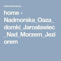 home - Nadmorska_Oaza_domki_Jarosławiec_Nad_Morzem_Jeziorem