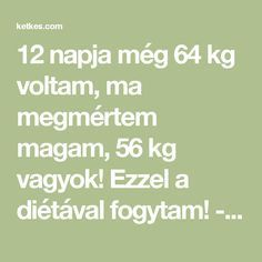 12 napja még 64 kg voltam, ma megmértem magam, 56 kg vagyok! Ezzel a diétával fogytam! - Ketkes.com Wellness Fitness, Health Fitness, Anti Aging, Beauty Hacks, Food And Drink, Weight Loss, Healthy Recipes, Life, Advent