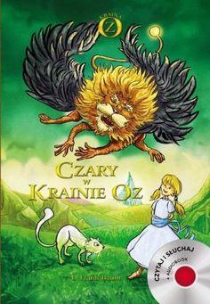 """Lyman Frank Baum, """"Czary w Krainie Oz"""", przeł. Stefania Wortman, il. Krzysztof Krawiec, Bellona, Warszawa 2013. 173 strony + płyta CD z audiobookiem"""
