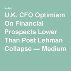 U.K. CFO Optimism On Financial Prospects Lower Than Post Lehman Collapse — Medium