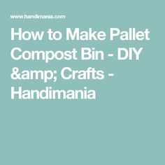 How to Make Pallet Compost Bin - DIY & Crafts - Handimania