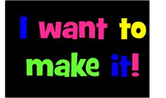 I want to make it!