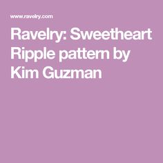 Ravelry: Sweetheart Ripple pattern by Kim Guzman