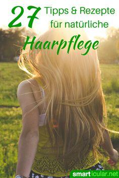 Natürliche Haarpflegetipps - Hausmittel und selbstgemachte Pflegeprodukte für dein Haar