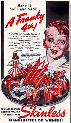 """Weenie Rockets and Meat Cannons for a """"safe and sane...Franky 4th!"""", Skinless Frankfurters of Wieners!"""