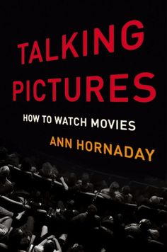 Talking Pictures: How to Watch Movies | Washington Independent Review of Books
