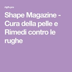 Shape Magazine - Cura della pelle e Rimedi contro le rughe
