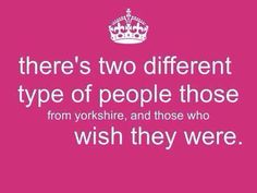 Yorkshire- this made me smile. Welcome To Yorkshire, Yorkshire Day, Yorkshire England, North Yorkshire, Yorkshire Sayings, Different Types Of People, British Humor, Northern England, Fun Signs
