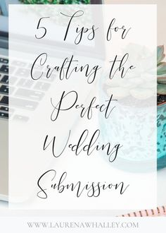"""5 Tips for Crafting the Perfect Wedding Submission 