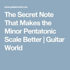 The Secret Note That Makes the Minor Pentatonic Scale Better | Guitar World