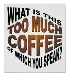 """What is this """"too much coffee"""" of which you speak? #coffee"""