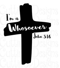 I'm a Whosoever Cross John 3:16 Christian SVG for Cricut and Cameo.  Must have Designer Edition to use with Cameo by CuttinUpGifts on Etsy
