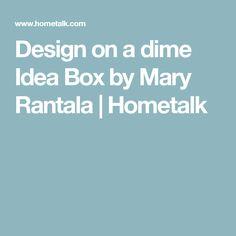 Design on a dime Idea Box by Mary Rantala | Hometalk