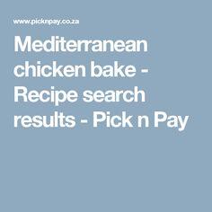 Mediterranean chicken bake - Recipe search results - Pick n Pay