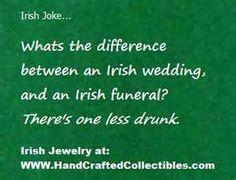 Irish Joke What's the difference between an Irish wedding and an Irish funeral? Funny Drunk Quotes, Drunk Humor, Sarcastic Quotes, Funny Irish Quotes, Jokes Quotes, Funny Texts, Memes, Fibromyalgia Quotes, Irish Toasts