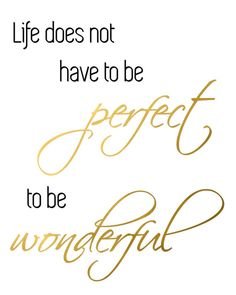 "LIFE DOES NOT HAVE TO BE PERFECT TO BE WONDERFUL PRINTABLE WALL ART  This listing is for an instant download. You will receive an 8x10"" (20 x"