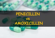 What do penicillin and amoxicillin have in common and how are they different?