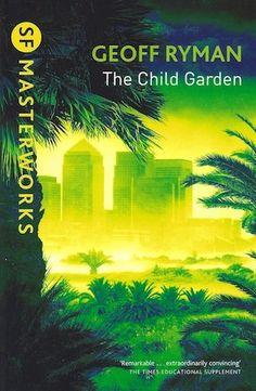 The Child Garden  Authors: Geoff Ryman Year: date unknown Publisher: Gollancz Pub. Series: Gollancz SF Masterworks (II)  Cover: Dominic Harman