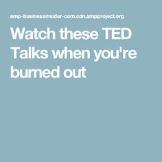 Watch these TED Talks when you're burned out