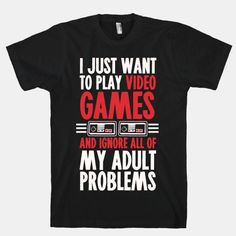 I Just Want To Play Video Games And... | T-Shirts, Tank Tops, Sweatshirts and Hoodies | HUMAN
