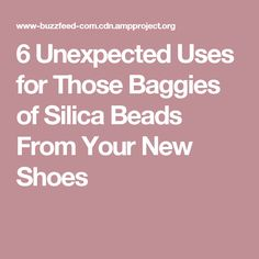6 Unexpected Uses for Those Baggies of Silica Beads From Your New Shoes