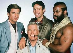 """The A-team. GREAT show! """"I just love it when a plan comes together."""""""