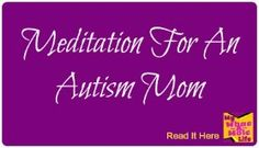 My Whac-A-Mole Life: Meditation For An Autism Mom