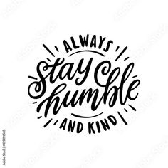 Always Stay Humble and kind slogan quote typography. Hand drawn modern motivational calligraphy phrase. Vector vintage illustration. Stock Vector | Adobe Stock