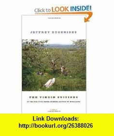 The Virgin Suicides A Novel (9780312428815) Jeffrey Eugenides , ISBN-10: 0312428812  , ISBN-13: 978-0312428815 ,  , tutorials , pdf , ebook , torrent , downloads , rapidshare , filesonic , hotfile , megaupload , fileserve