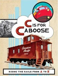 """""""C is for Caboose: Riding the Rails from A to Z"""" by Sara Gillingham: Railroad facts and concepts are presented in alphabetic format."""