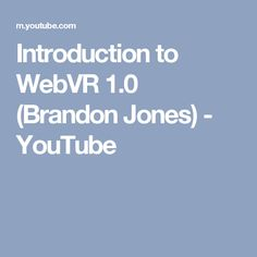 Introduction to WebVR 1.0 (Brandon Jones) - YouTube