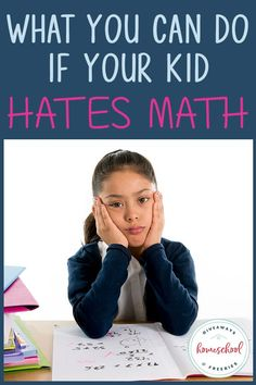 What You Can Do If Your Kid Hates Math #homeschoolmath
