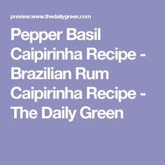 Pepper Basil Caipirinha Recipe - Brazilian Rum Caipirinha Recipe - The Daily Green