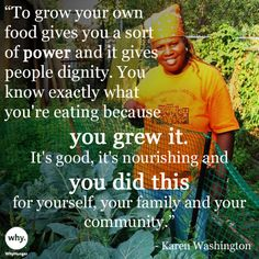 "WhyHunger board member Karen Washington is an urban farmer & food justice activist in the Bronx, NY. Her motto is: ""You can't say you've made it if the people around you are still struggling; I am because we are."""