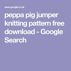 Knitting patterns free, Peppa pig and Knitting patterns on Pinterest
