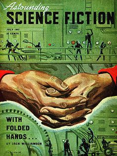 "In the classic 1947 science fiction novelette whose title this column shares, Jack Williamson predicted the perils of the nanny state by depicting a future world infiltrated by self-replicating robots who volunteer to do every dangerous job free of charge; only after the lazy humans have allowed the ""humanoids"" to take over all police and other ""protective"" functions do they discover that the machines have their own standards of ""safety"" and will not allow humans to do anything..."