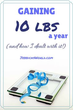 Gaining 10 lbs a year (and how I dealt with it!) via Jebbica's World