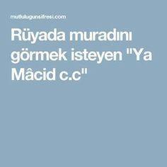"""Rüyada muradını görmek isteyen """"Ya Mâcid c.c"""" Allah, God"""