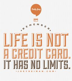 Life is not a credit card. It has no limits. #purpose #quotes #joeyreiman #brighthouse