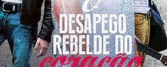 O Desapego Rebelde do Coração, de Bianca Briones