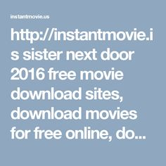 http://instantmovie.us sister next door 2016 free movie download sites, download movies for free online, download movies free without membership, free movie downloads no registration, download free movies for android, free movie download sites without paying, download movie free full, free hollywood movies download