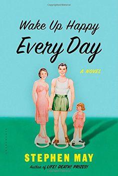 Wake Up Happy Every Day: A Novel by Stephen May http://www.amazon.com/dp/162040351X/ref=cm_sw_r_pi_dp_Grwzub18FYKXJ