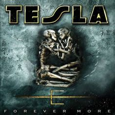 FOREVER MORE | 2008    This release has to rank as one of the Best Hard Rock-Heavy Metal albums of the year, hands down!! TESLA has never really disappointed music fans with any of their albums. Sure, they have released stronger albums compared to some of their others.  TESLA is, like many have said here, one of the most underrated rock bands of our time, and I say YOU BET THEY ARE!   http://teslatheband.com/music/forever-more/