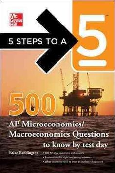 5 Steps to a 5 500 AP Microeconomics/Macroeconomics Questions To Know By Test Day